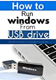 Read Online Live USB : How to run windows off of a USB drive PDF