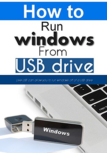 Live USB : How to run windows off of a USB drive PDF
