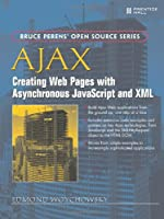 AJAX: Creating Web Pages with Asynchronous JavaScript and XML Front Cover