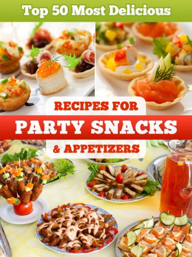 Top 50 Most Delicious Party Snacks & Appetizer Recipes (Recipe Top 50's Book ()