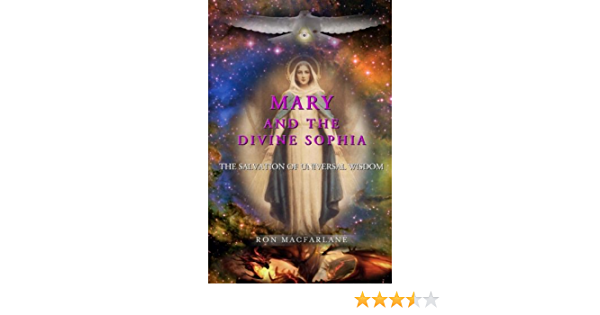 Mary and the Divine Sophia: The Salvation of Universal Wisdom ...
