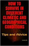 HOW TO SURVIVE IN DIFFERENT CLIMATIC AND GEOGRAPHICAL CONDITIONS: Tips and Advice