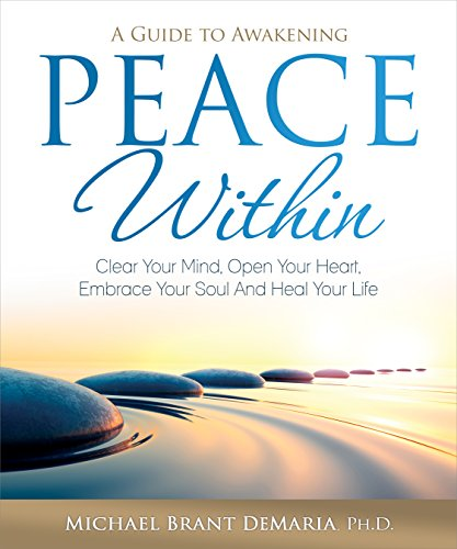 Download PDF Peace Within - Clear Your Mind, Open Your Heart, Embrace Your Soul and Heal Your Life