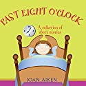 Past Eight O'Clock Audiobook by Joan Aiken Narrated by Jane Asher