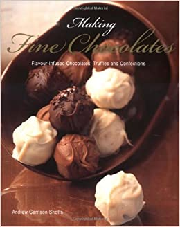 Book Making Fine Chocolates: Flavour-infused Chocolates, Truffles and Confections by Andrew Garrison Shotts (1-Sep-2007)