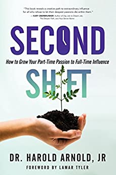 Second Shift: How to Grow Your Part-Time Passion to Full-Time Influence by [Arnold Jr, Dr. Harold]