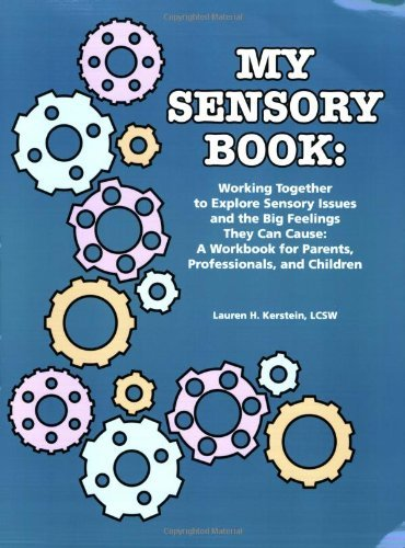 By Lauren H. Kerstein My Sensory Book: Working Together to Explore Sensory Issues and the Big Feelings They Can Cause: A W (illustrated edition)