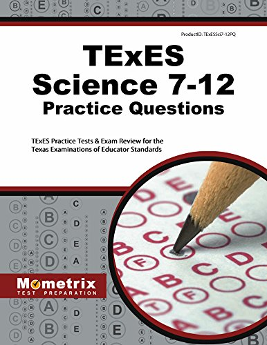 TExES Science 7-12 Practice Questions: TExES Practice Tests & Exam Review for the Texas Examinations of Educator Standards