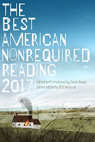 The Best American Nonrequired Reading 2017 (The Best American Series ®) (The Best American Nonrequired Reading)