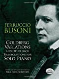 Goldberg Variations and Other Bach Transcriptions for Solo Piano, Ferruccio Busoni, 048649070X