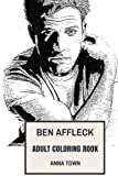 Ben Affleck Adult Coloring Book: New Batman and Academy Award Winner, Sex Symbol and Meme Icon Inspired Adult Coloring Book (Ben Affleck Books)