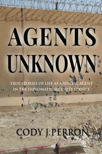 Agents Unknown: True Stories of Life as a Special Agent in the Diplomatic Security Service
