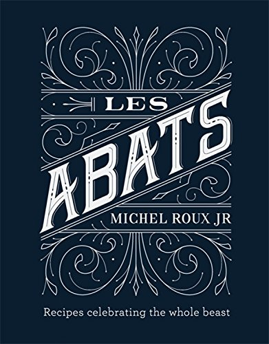 Les Abats: Recipes celebrating the whole beast by Michel Roux Jr.
