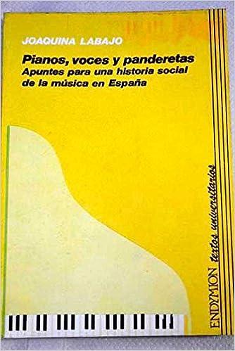 Pianos, voces y panderetas. Apuntes para una historia social de la música en España: Amazon.es: Labajo Valdés, Joaquina: Libros