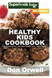Healthy Kids Cookbook: Over 240 Quick & Easy Gluten Free Low Cholesterol Whole Foods Recipes full of Antioxidants & Phytochemicals (Healthy Kids Natural Weight Loss Transformation) (Volume 4)