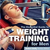 Weight Training for Men: The Essential Guide