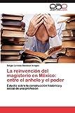 La Reinvención Del Magisterio en México, Sergio Lorenzo Sandoval Aragón, 3847363735