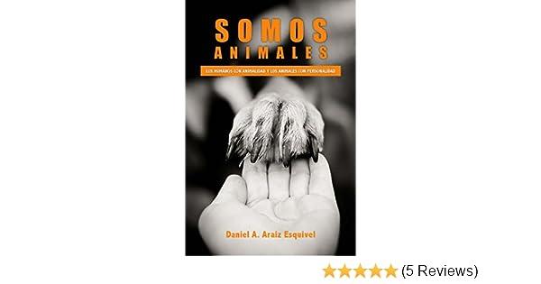 Somos Animales: Los humanos con animalidad y los animales con personalidad (Spanish Edition) - Kindle edition by Daniel Araiz, David Escalante.