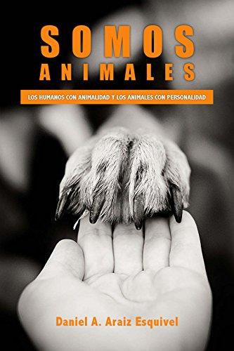 Somos Animales: Los humanos con animalidad y los animales con personalidad (Spanish Edition)