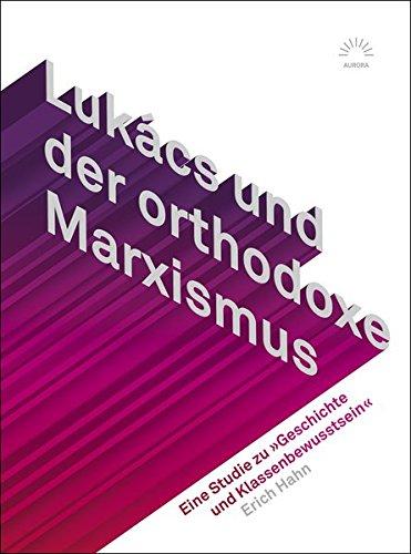 Lukács und der orthodoxe Marxismus:Eine Studie zu »Geschichte und Klassenbewusstsein« (Aurora)