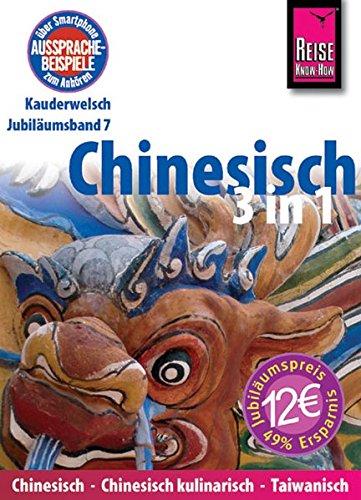 Reise Know-How Sprachführer Chinesisch 3 in 1: Hochchinesisch, Chinesisch kulinarisch, Taiwanisch: Kauderwelsch-Jubiläumsband 7