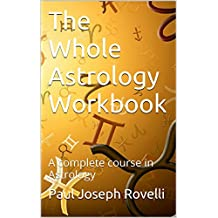 The Whole Astrology Workbook: A complete course in Astrology