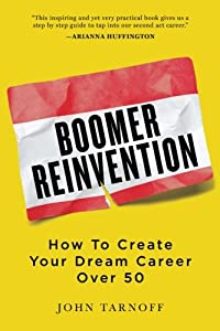 Boomer Reinvention: How to Create Your Dream Career Over 50 by Reinvention Press