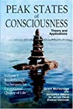 Peak States of Consciousness: Theory and Applications, Volume 1: Breakthrough Techniques for Exceptional Quality of Life