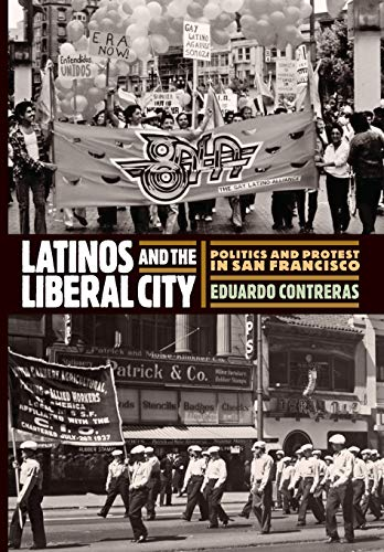 Latinos and the Liberal City: Politics and Protest in San Francisco (Politics and Culture in Modern America) (Best Activities In San Francisco)