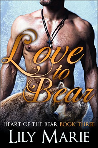 Love to Bear (A BBW Paranormal Shifter Romance) (Heart of The Bear Book 3) by [Marie, Lily]