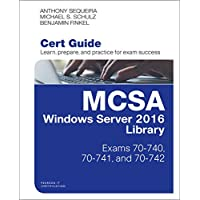 Mcsa Windows Server 2016 Cert Guide Library: Exams 70-740, 70-741, and 70-742 (Certification Guide)
