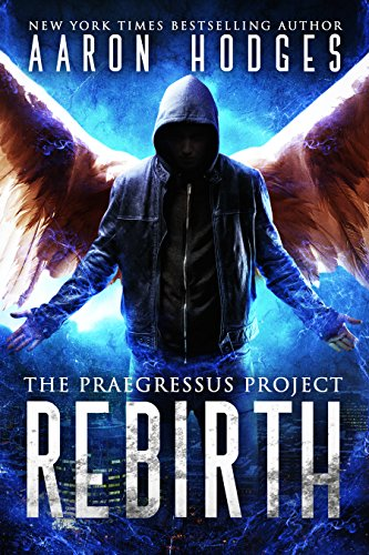 Rebirth (The Praegressus Project Book 1) by [Hodges, Aaron]