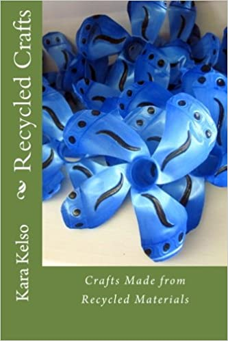 Recycled Crafts: Crafts Made from Recycled Materials: Kara