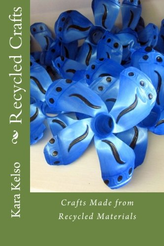 Recycled Crafts: Crafts Made from Recycled Materials