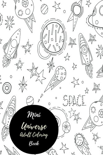 Mini Universe Adult Coloring Book: Travel To Go, Small Portable Stress Relieving, Relaxing Coloring Book For Grownups, Men, & Women. Easy, Moderate & Intricate One Sided Designs For - Mini Moderate