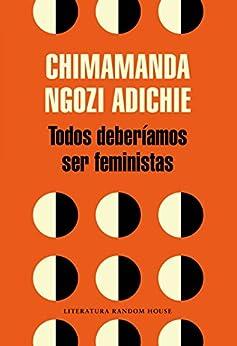 Todos deberíamos ser feministas de [Adichie, Chimamanda Ngozi]
