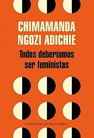 Todos deberíamos ser feministas eBook: Adichie, Chimamanda Ngozi ...