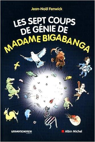 En ligne Les sept coups de génie de madame Bigabanga : Du Big Bang à la naissance de l'homme, l'histoire de l'univers en 200 pages pdf, epub