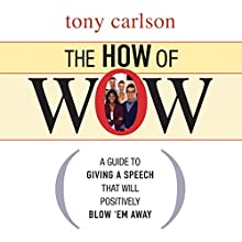The How of Wow: A Guide to Giving a Speech That Will Positively Blow 'Em Away Audiobook by Tony Carlson Narrated by Don Hagen