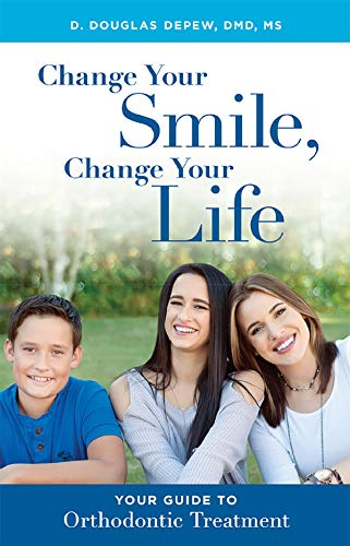 Change Your Smile, Change Your Life Your Guide To Orthodontic Treatment [Depew DMD  MS, D. Douglas] (Tapa Blanda)