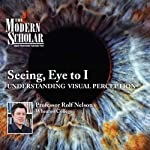 The Modern Scholar: Seeing, Eye to I: Understanding Visual Perception | Professor Rolf Nelson
