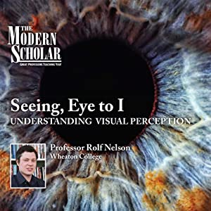 The Modern Scholar: Seeing, Eye to I Lecture