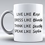 Funny Mug Golden Girls TV Show Mug - Mug Inspired By Golden Girls Quote Inspired By Golden Girls Best Friends, Friendship - Live Like Rose Dress Like Blanche Think Like Dorothy Speak Like Sophia