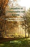 Connaître et comprendre son Karma: Vers l'élévation de votre conscience et l'amélioration de votre vie.