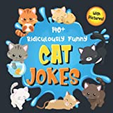 140+ Ridiculously Funny Cat Jokes: Hilarious & Silly Clean Cat Jokes for Kids | So Terrible, Even Your Cat or Kitten Will Laugh Out Loud! (Funny Cat Gift for Cat Lovers - With Pictures)