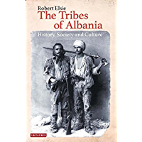 The Tribes of Albania,: History, Society and Culture (Library of Balkan Studies Book 1)