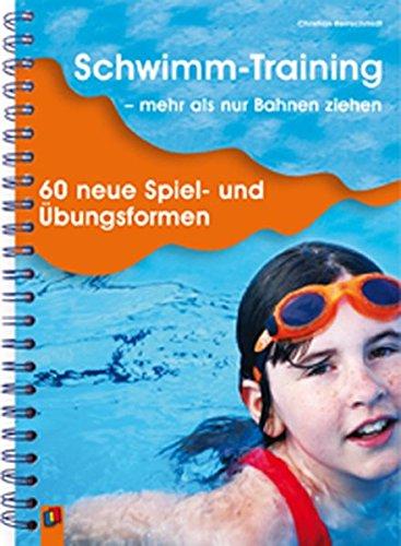 Schwimm-Training - mehr als nur Bahnen ziehen: 60 neue Spiel- und Übungsformen