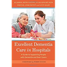 Excellent Dementia Care in Hospitals: A Guide to Supporting People with Dementia and their Carers
