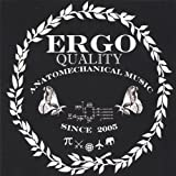 Quality Anatomechanical Music Since 2005 by Ergo