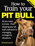 img - for How to Train Your Pit Bull (Limited Edition): Training Pit Bulls: From shaping your pit bull s behavior to managing emergency situations book / textbook / text book